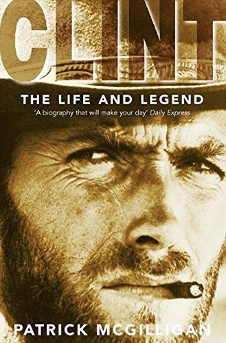 Clint: The Life and Legend por Patrick McGilligan