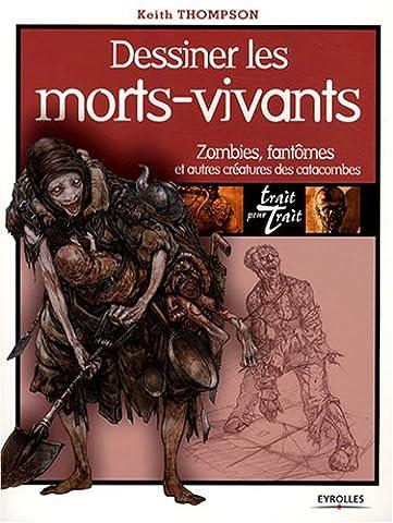 Trait Pour Trait Eyrolles - Dessiner les morts-vivants: Zombies, fantômes et autres