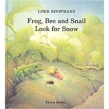 Frog, Bee, and Snail Look for Snow by Loek Koopmans (2006-05-01)