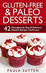 Gluten-Free & Paleo Desserts: 42 Outrageously Easy & Delicious Dessert Recipes You'll Love (Tasty & Gluten-Free Series,) (English Edition)