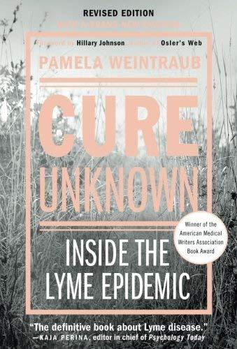 Cure Unknown: Inside the Lyme Epidemic by Pamela Weintraub (2013-06-25)