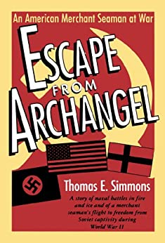 Escape from Archangel: An American Merchant Seaman at War par [Simmons, Thomas E.]