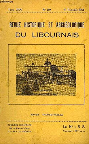 REVUE HISTORIQUE ET ARCHEOLOGIQUE DU LIBOURNAIS N 110 TOME XXXI 1963 - les vicissitudes de Nicolas Paris - prsence de microlithes sur les stations no du Fronsadais - le Comte Guy de Feuilhade de Chauvin - Jean de Grailly (suite et fin) etc.