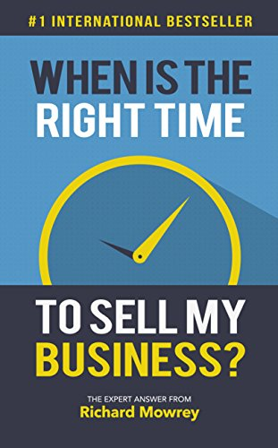 When Is The Right Time To Sell My Business?: The Expert Answer from Richard Mowrey (English Edition) PDF Books