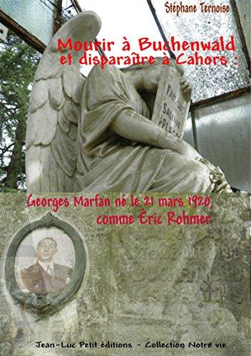Mourir à Buchenwald et disparaître à Cahors: Georges Marfan né le 21 mars 1920, comme Éric Rohmer (Notre vie) par Stéphane Ternoise