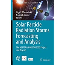 Solar Particle Radiation Storms Forecasting and Analysis: The HESPERIA HORIZON 2020 Project and Beyond (Astrophysics and Space Science Library Book 444)
