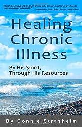 Healing Chronic Illness: By His Spirit, Through His Resources by Connie Strasheim (2010-11-24)
