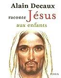 Alain Decaux raconte J?sus aux enfants by Alain Decaux (May 21,2007)