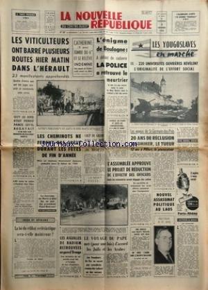 NOUVELLE REPUBLIQUE (LA) [No 5847] du 06/12/1963 - LES VITICULTEURS MANIFESTENT -L'ENIGME DE BOULOGNE -LES CONFLIT SOCIAUX -LA LOI DU CELIBAT ECCLESIASTIQUE SERA-T-ELLE MAINTENUE PAR FLORENT -LES AIGUILLES DE RADIUM RETROUVEES EN GARE D'ORANGE -LE VOYAGE DU PAPE MET D'ACCORD LES JUIFS ET LES ARABES -NOUVEL ASSASSINAT POLITIQUE AU LAOS -YVES MARTIN RECTEUR A 41 ANS -LES VOYOUS DEST-GERMAIN-DES-PRES - 20 ANS A SOMMER LE TUEUR ET 12 ANS A PILFERT -LES YOUGOSLAVES EN MARCHE PAR DUFAU par Collectif