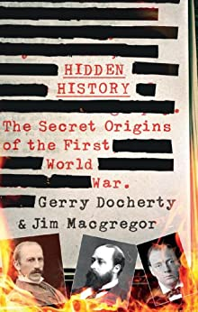 Hidden History: The Secret Origins of the First World War di [Docherty, Gerry, MacGregor, James]