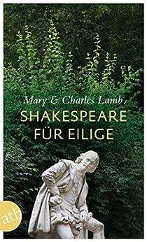 Shakespeare für Eilige: Die zwanzig besten Stücke als Geschichten