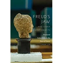 Freud's Jaw and Other Lost Objects: Fractured Subjectivity in the Face of Cancer