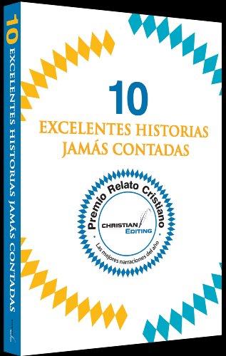 10 excelentes historias jamás contadas (Premio Relato Cristiano nº 1) por Aehécatl Muñoz González