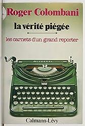 La Vérité piégée: Les carnets d'un grand reporter