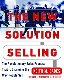 The New Solution Selling: The Revolutionary Sales Process That is Changing the Way People Sell par [Eades, Keith M.]