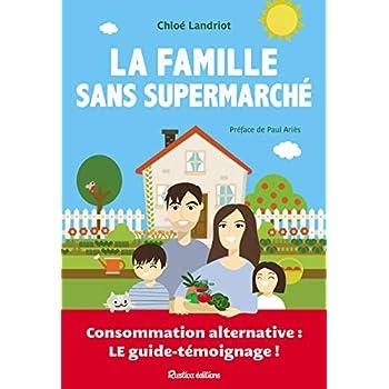 La famille sans supermarché : Consommation alternative : le guide-témoignage !