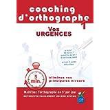 Coaching d'orthographe - Vol. 1 : Vos urgences