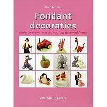 Fondantdecoraties: versier uw taarten met 100 prachtige suikerwerkfiguren