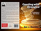 Courting with Strangers: A Collection of Short Stories (Stoneface Collections Book 2)