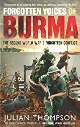 Forgotten Voices of Burma: The Second World War's Forgotten Conflict by Thompson, Julian (2010)