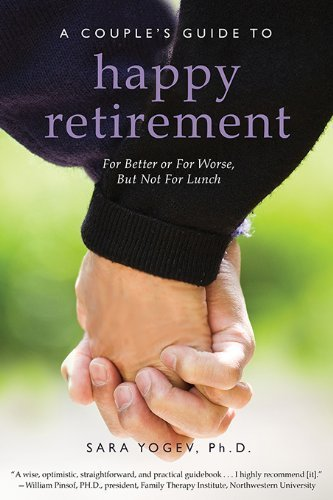 A Couple's Guide to Happy Retirement: For Better or For Worse . . . But Not For Lunch 2nd edition by Yogev, Sara (2013) Paperback