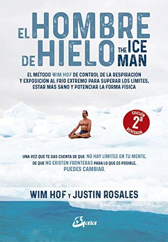 El hombre de hielo. The IceMan. El método Wim Hof de control de la respiración y exposición al frío extremo para superar los límites, estar más sano y potenciar la forma física (Salud natural) por Wim Hof