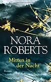 Mitten in der Nacht: Roman - Nora Roberts