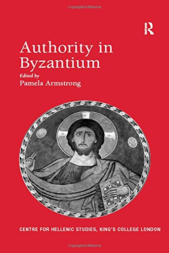 Authority in Byzantium (Publications of the Centre for Hellenic Studies, King's College London)