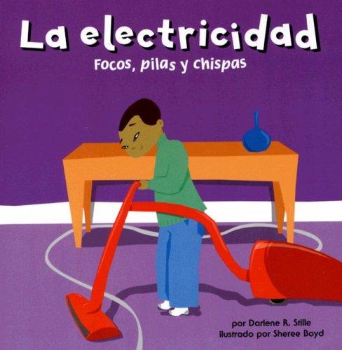La Electricidad: Focos, Pilas y Chispas = Electricity (Ciencia Asombrosa) por Darlene R. Stille