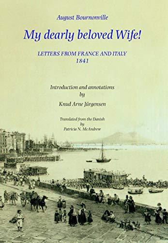 My dearly beloved Wife!: Letters from France and Italy 1841 por August Bournonville