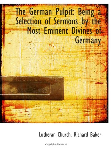 The German Pulpit: Being a Selection of Sermons by the Most Eminent Divines of Germany