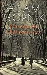 Through the Children's Gate: A Home in New York by Adam Gopnik (2007-07-05)