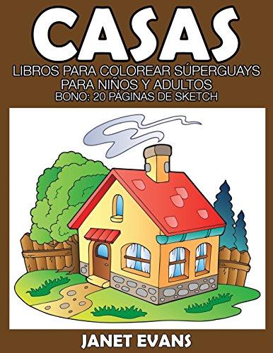 Casas: Libros Para Colorear Superguays Para Ninos y Adultos (Bono: 20 Paginas de Sketch)