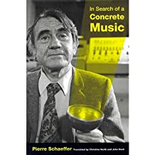In Search of a Concrete Music {{ IN SEARCH OF A CONCRETE MUSIC }} By Schaeffer, Pierre ( AUTHOR) Nov-01-2012