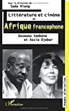 Littérature et cinéma en afrique francophone: Ousmane Sembène et Assia Djebar