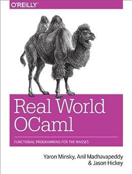 Real World OCaml: Functional programming for the masses par [Minsky, Yaron, Madhavapeddy, Anil, Hickey, Jason]