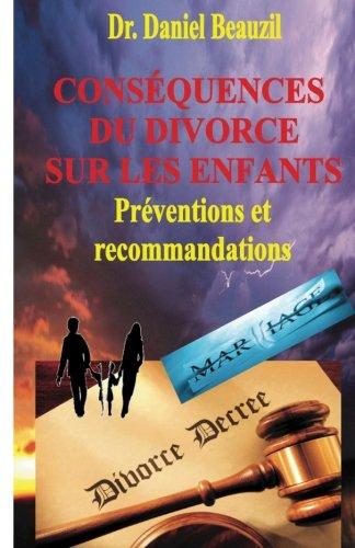Consequences du divorce sur les enfants: Preventions et recommendations par Daniel Beauzil