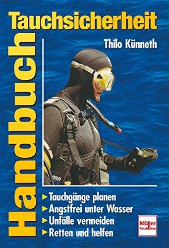 Handbuch Tauchsicherheit: Tauchgänge planen - Angstfrei unter Wasser - Unfälle vermeiden - Retten und helfen