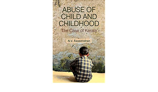Abuse of Child and Childhood: The Case of Kerala