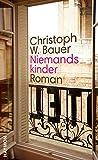 Niemandskinder. Roman von Christoph W. Bauer