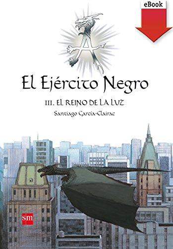 El Ejército Negro III. El Reino de la Luz (eBook-ePub): 3 (El Ejercito Negro) por Santiago García-Clairac