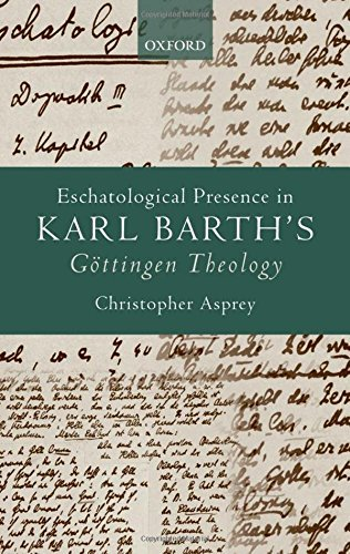 eschatological-presence-in-karl-barths-gottingen-theology-by-christopher-asprey-2010-09-10