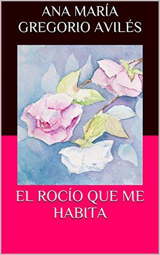EL ROCÍO QUE ME HABITA por Ana María Gregorio Avilés
