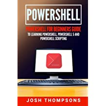 Powershell: Powershell For Beginners Guide To Learning Powershell, Powershell 5 And Powershell Scripting