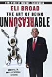 [The Art of Being Unreasonable: Lessons in Unconventional Thinking] (By: Eli Broad) [published: May, 2012]