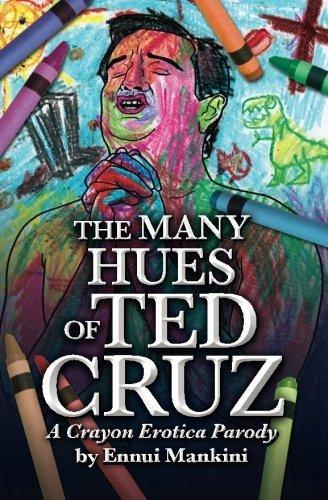 Preisvergleich Produktbild The Many Hues of Ted Cruz: A Crayon Erotica Parody by Ennui Mankini (2015-08-23)