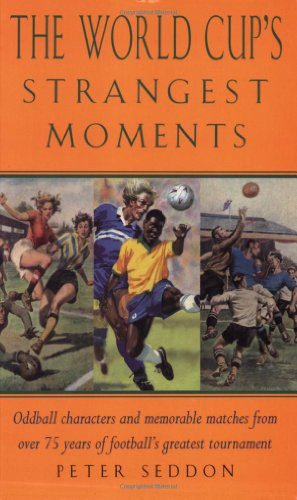WORLD CUPS STRANGEST MOMENTS: Extraordinary But True Tales from Over 75 Years of the World Cup (Strangest Series) por Peter Seddon