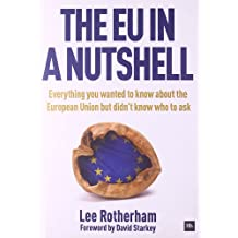 The EU in a Nutshell: Everything you wanted to know about the European Union but didn't know who to ask