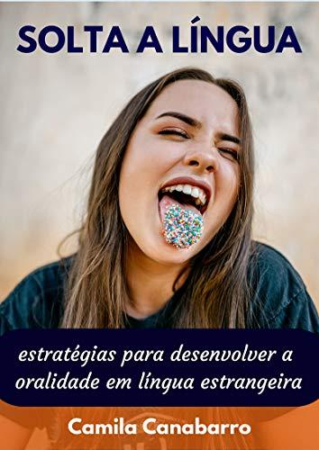 SOLTA A LÍNGUA: Estratégias para desenvolver a oralidade em língua estrangeira (Portuguese Edition)