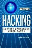 Hacking: Black hat hacking, Hacking, Hacking leadership, Hacking exposed, Black hat Python, Hacking book for beginners: Volume 5 (10 MOST DANGEROUS CYBER GANGS)
